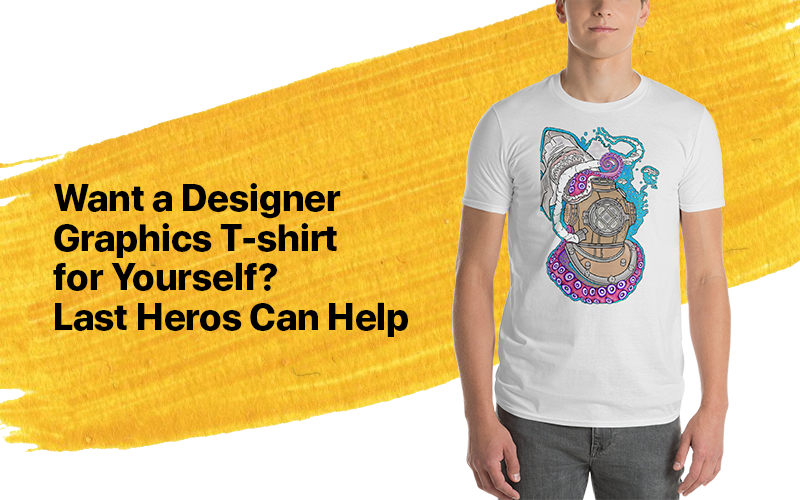 Want a Designer Graphics T-shirt for Yourself? Last Heros Can Help
