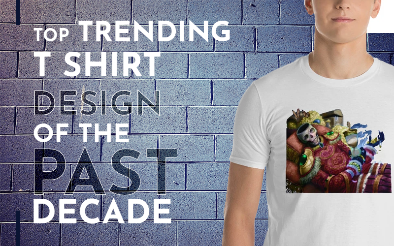 Trending Designer T-shirts Of The Past Decade
