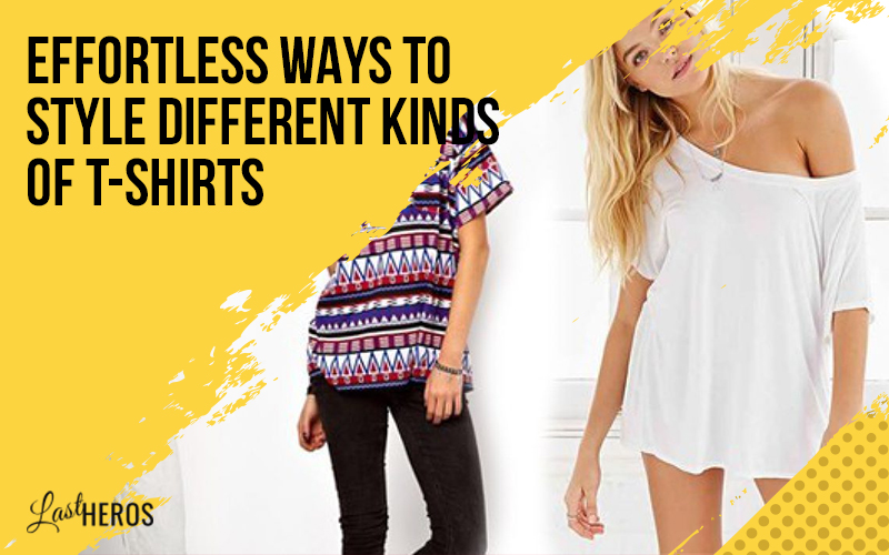 Effortless Ways to Style Different Kinds of T-shirts