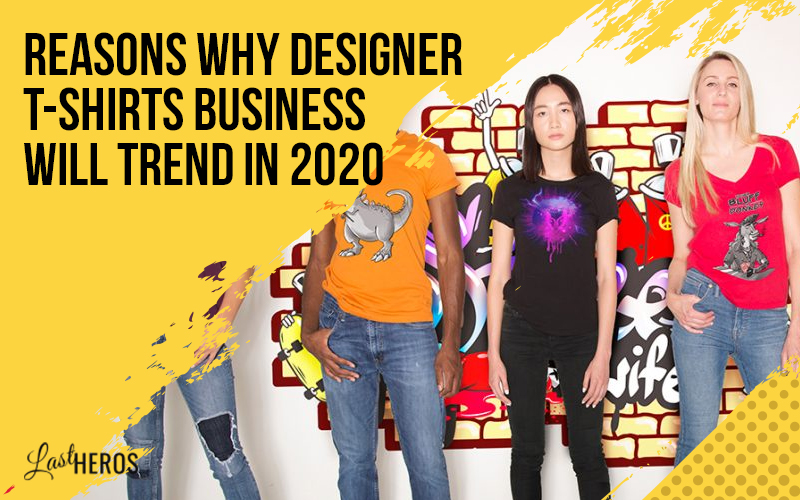 T-Shirts Business Will Trend In 2020